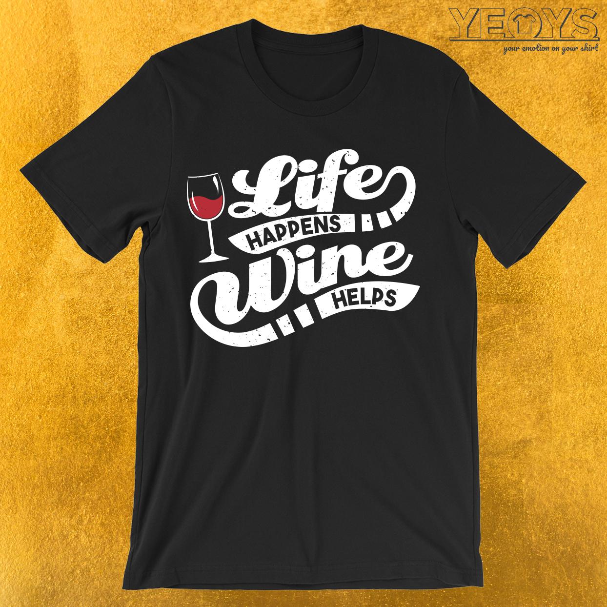 Life Happens Wine Helps T-Shirt
