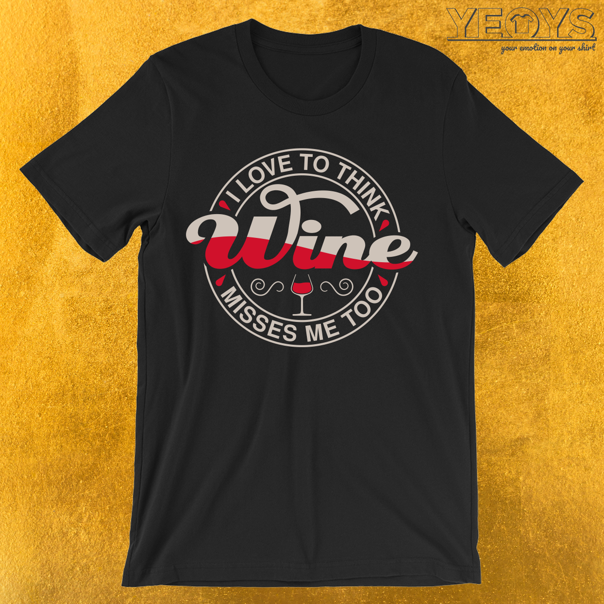 I Love To Think Wine Misses Me Too T-Shirt