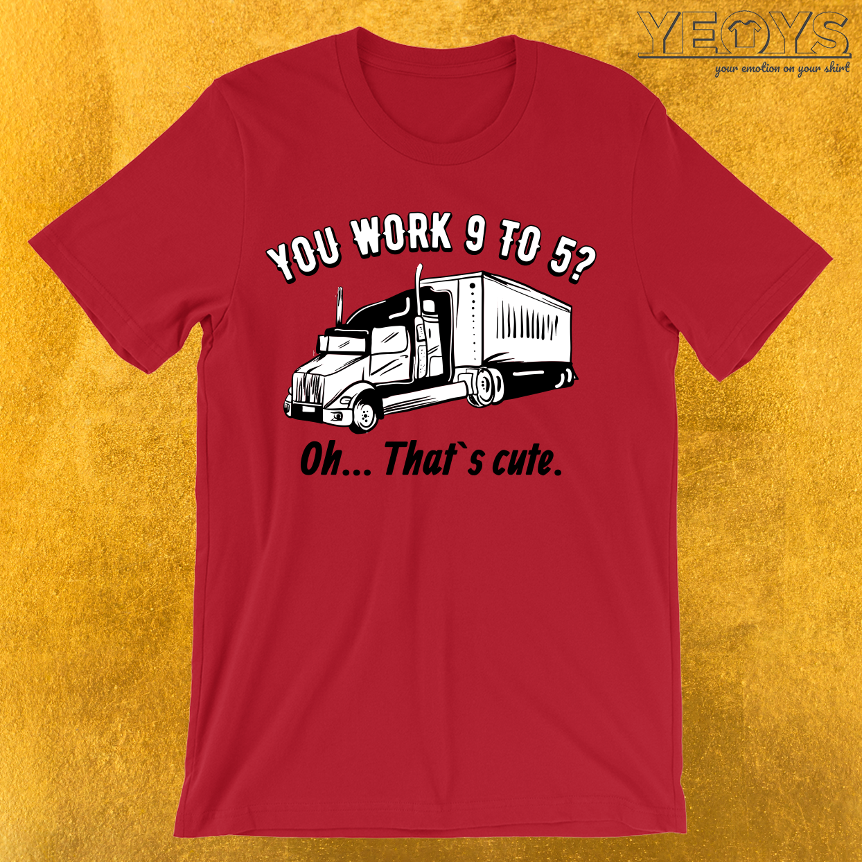 You Work 9 To 5? Oh… That`s cute. T-Shirt