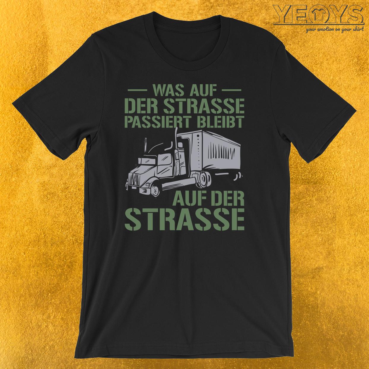 Was Auf Der Straße Passiert Bleibt Auf der Straße T-Shirt