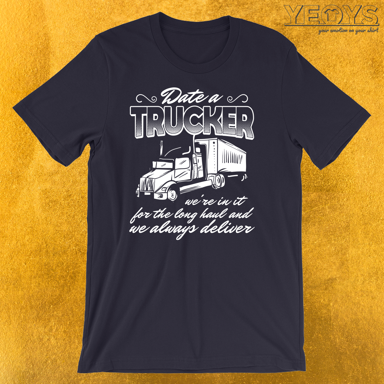 Date A Trucker. We're In It For The Long Haul. T-Shirt