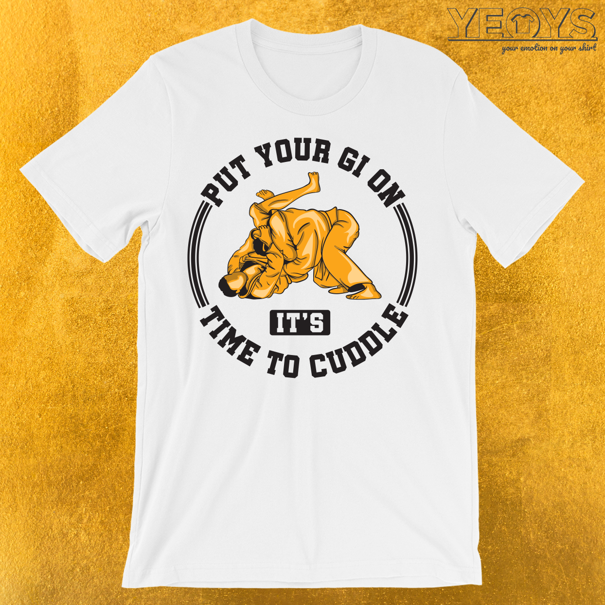 Put Your Gi On It's Time To Cuddle T-Shirt