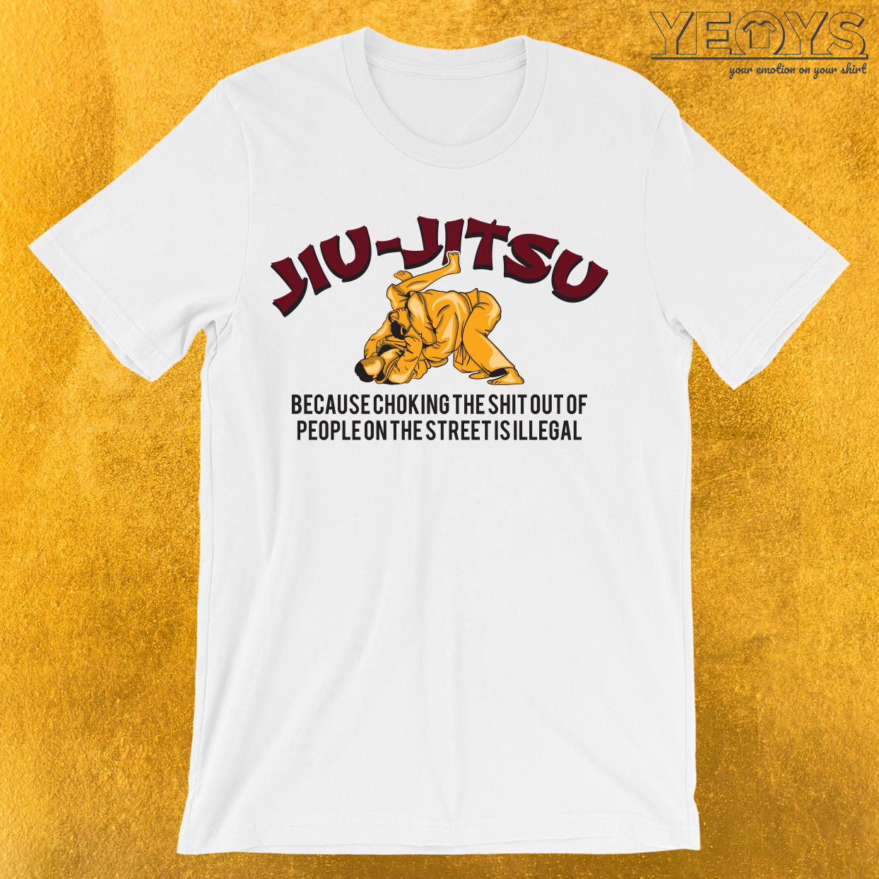 Jiu-Jitsu Because Choking People On The Street T-Shirt