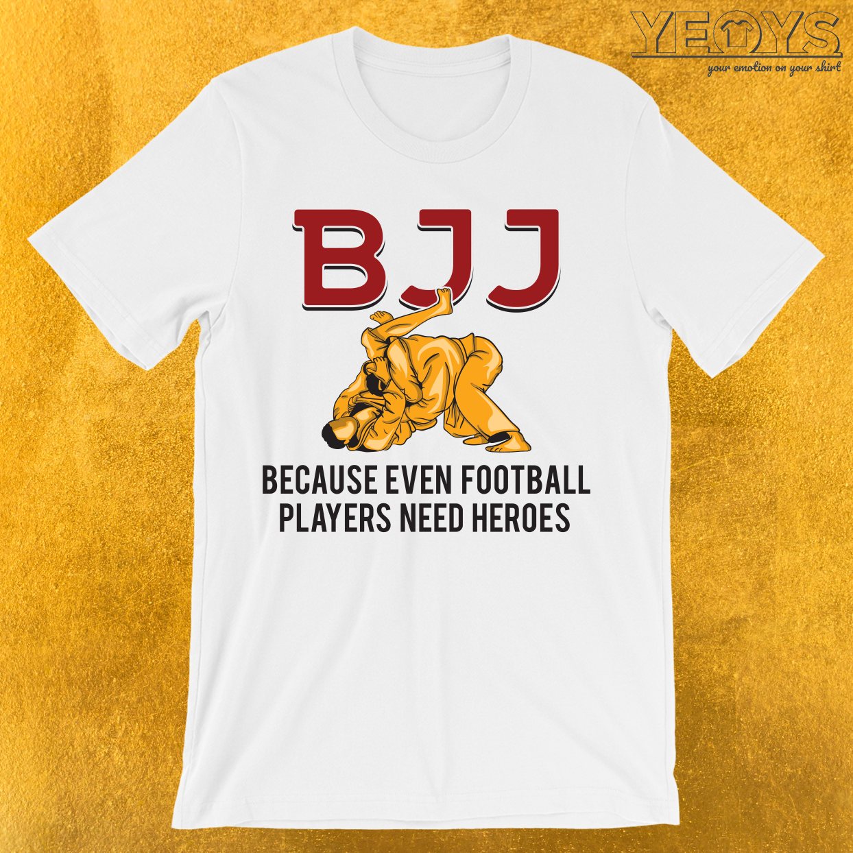 BJJ Because Even Football Players Need Heroes T-Shirt