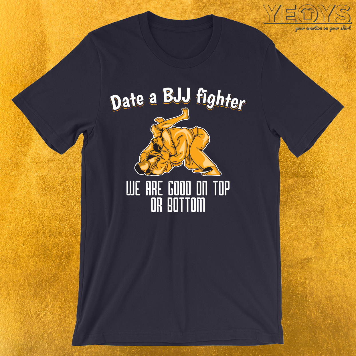 Date a Bjj Fighter We Are Good On Top Or Bottom T-Shirt
