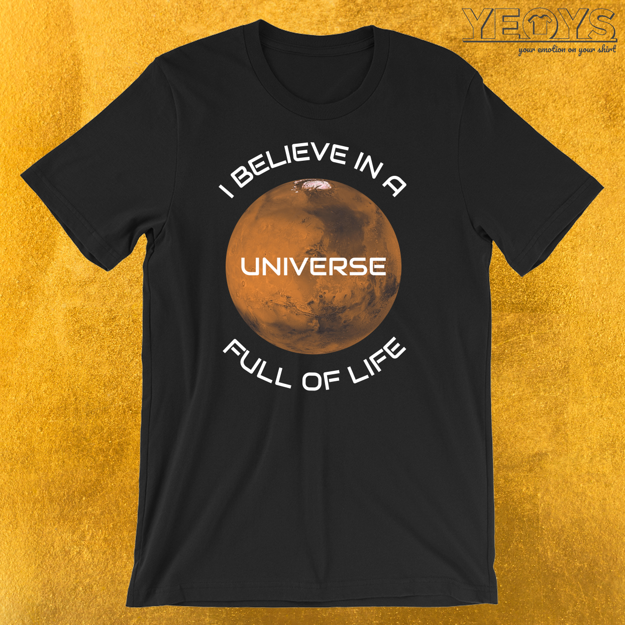 I Believe In A Universe Full Of Life T-Shirt