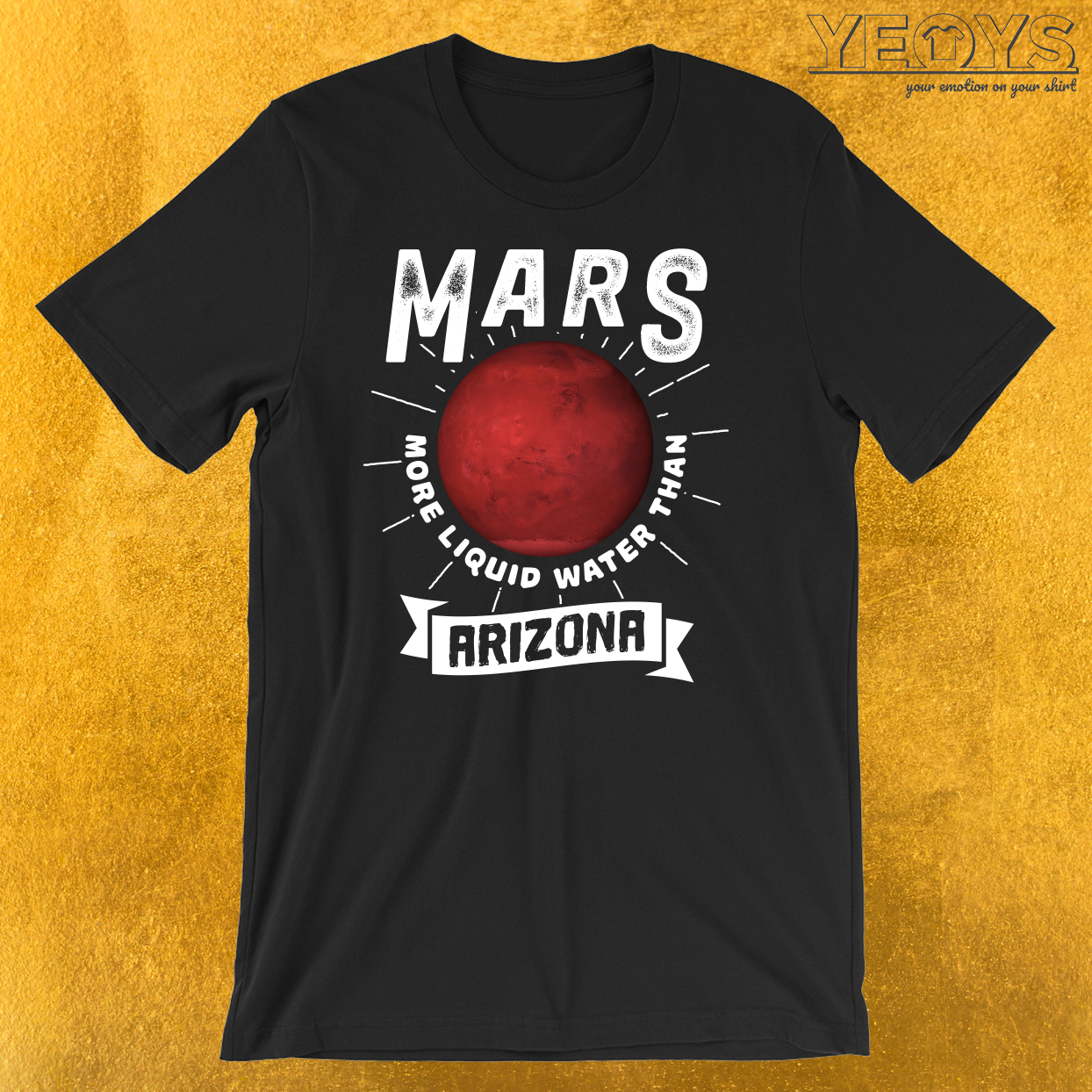 Mars More Liquid Water Than Arizona T-Shirt