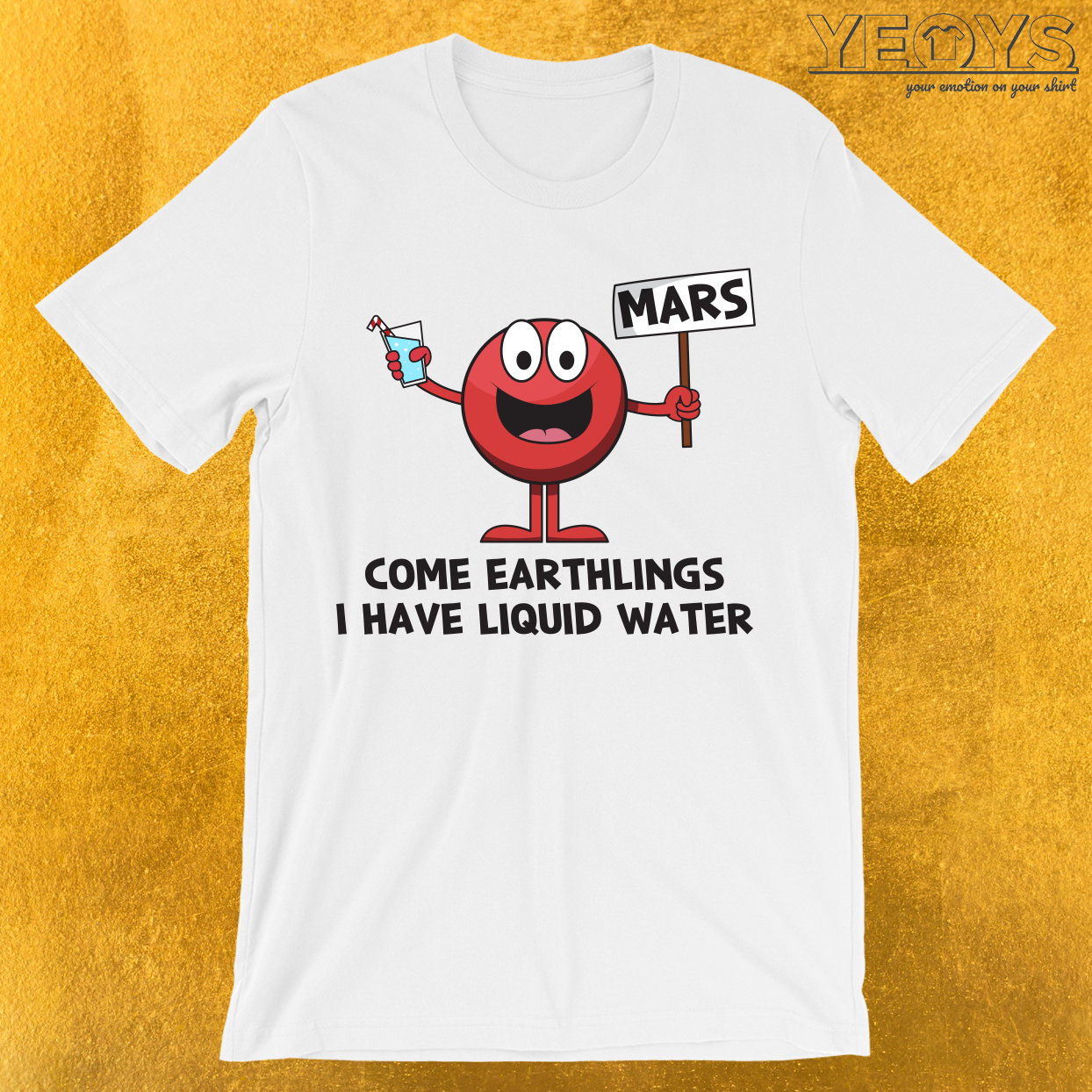 Come Earthlings I Have Liquid Water T-Shirt