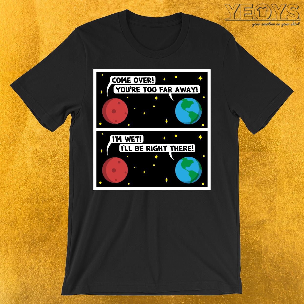 Mars I'm Wet T-Shirt
