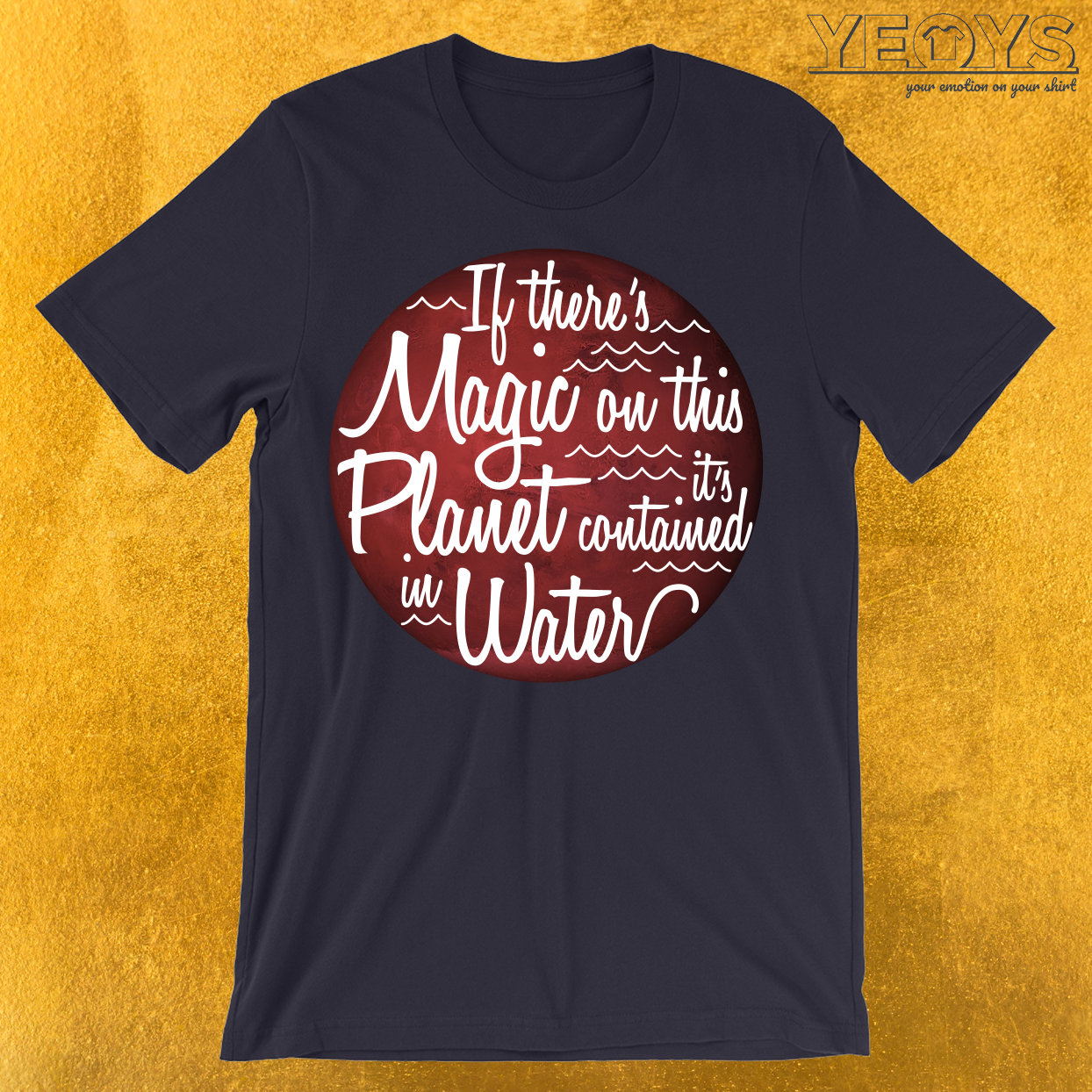 If There's Magic On This Planet It's Contained In Water T-Shirt