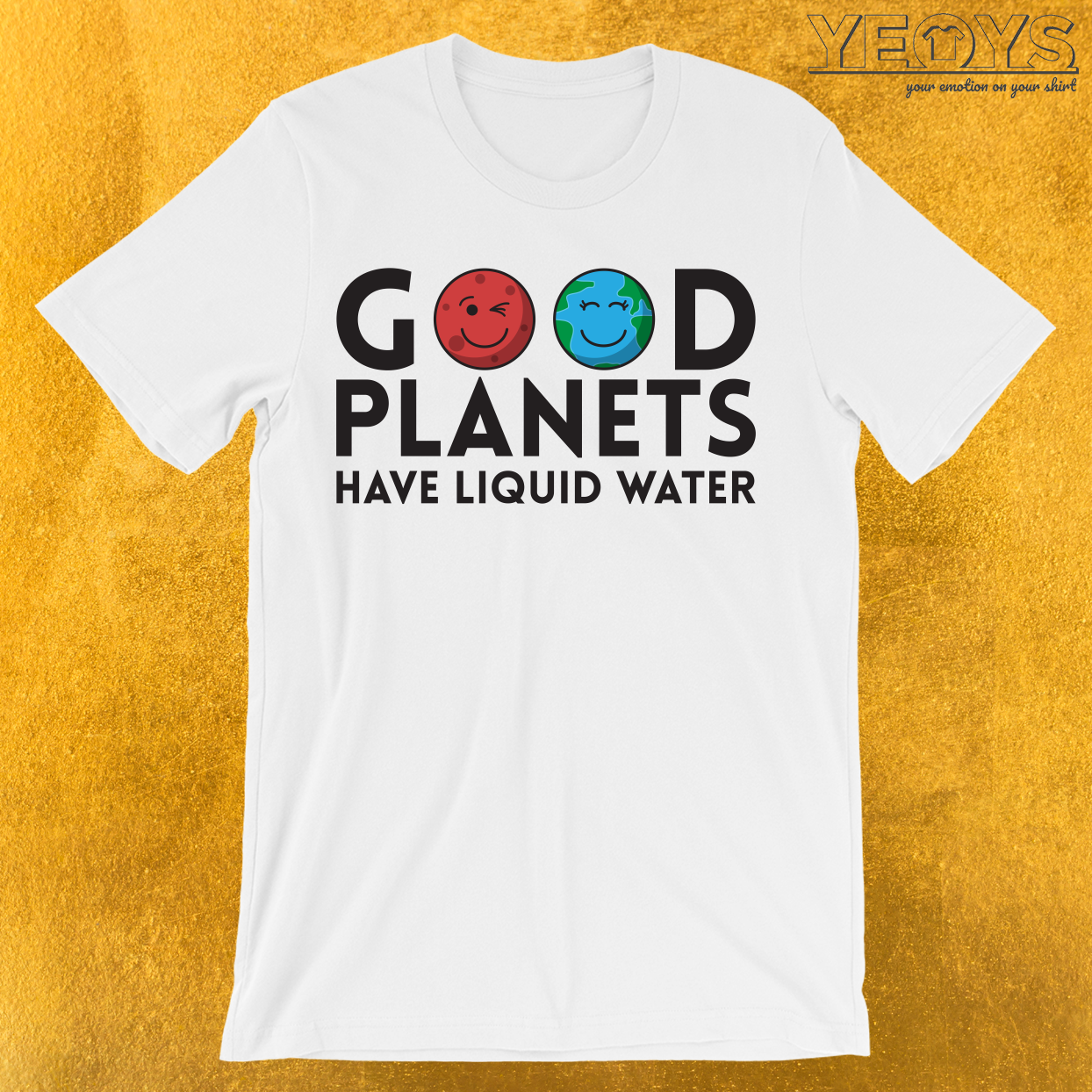Good Planets Have Liquid Water T-Shirt