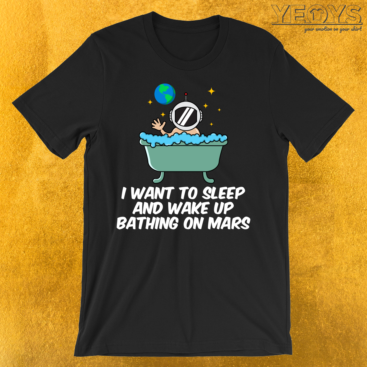 I Want To Sleep And Wake Up Bathing On Mars T-Shirt