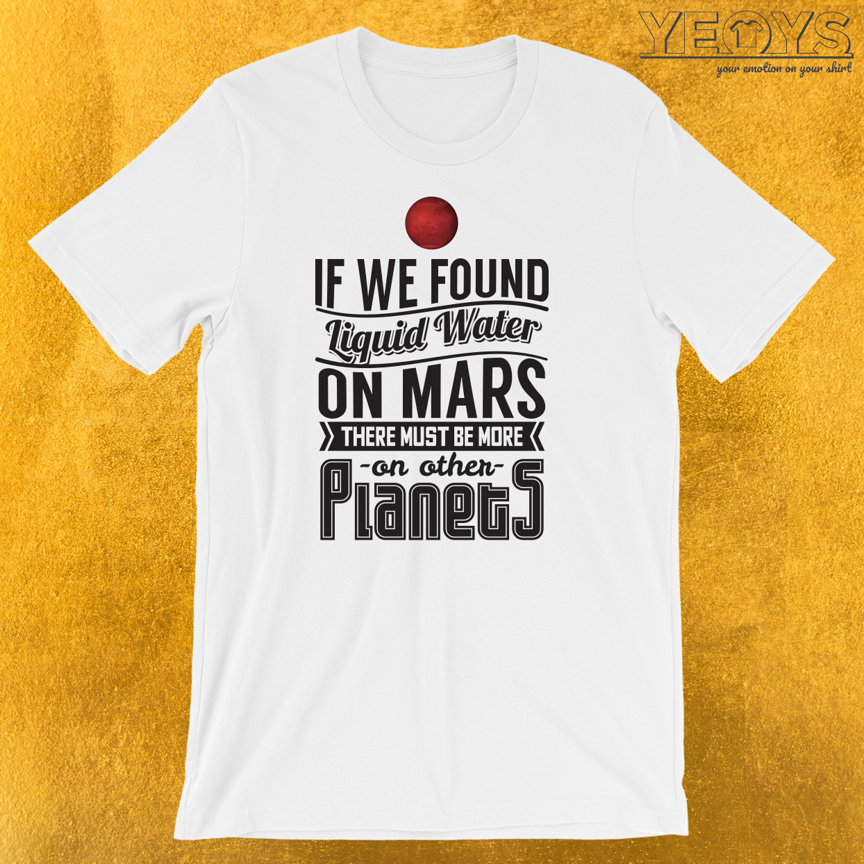 More Liquid Water On Other Planets T-Shirt