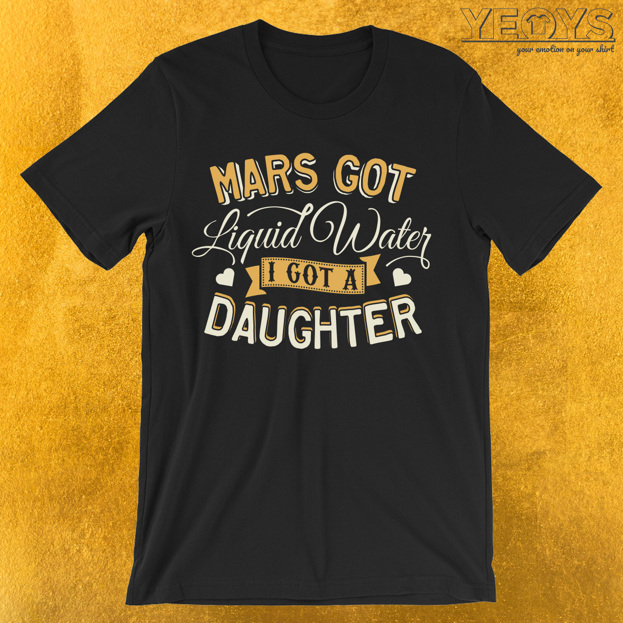 Mars Got Liquid Water I Got A Daughter T-Shirt