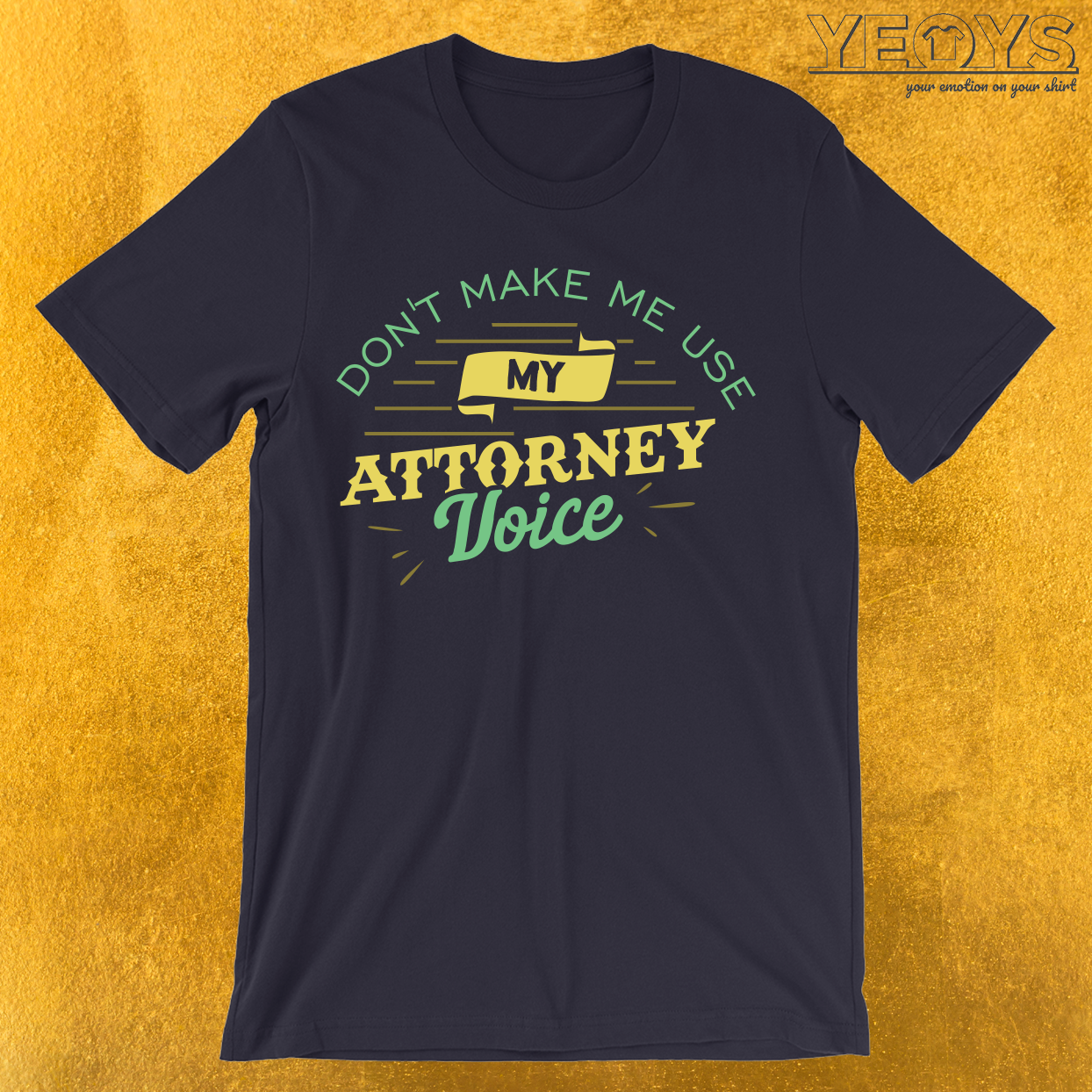Don't Make Me Usy My Attorney Voice T-Shirt