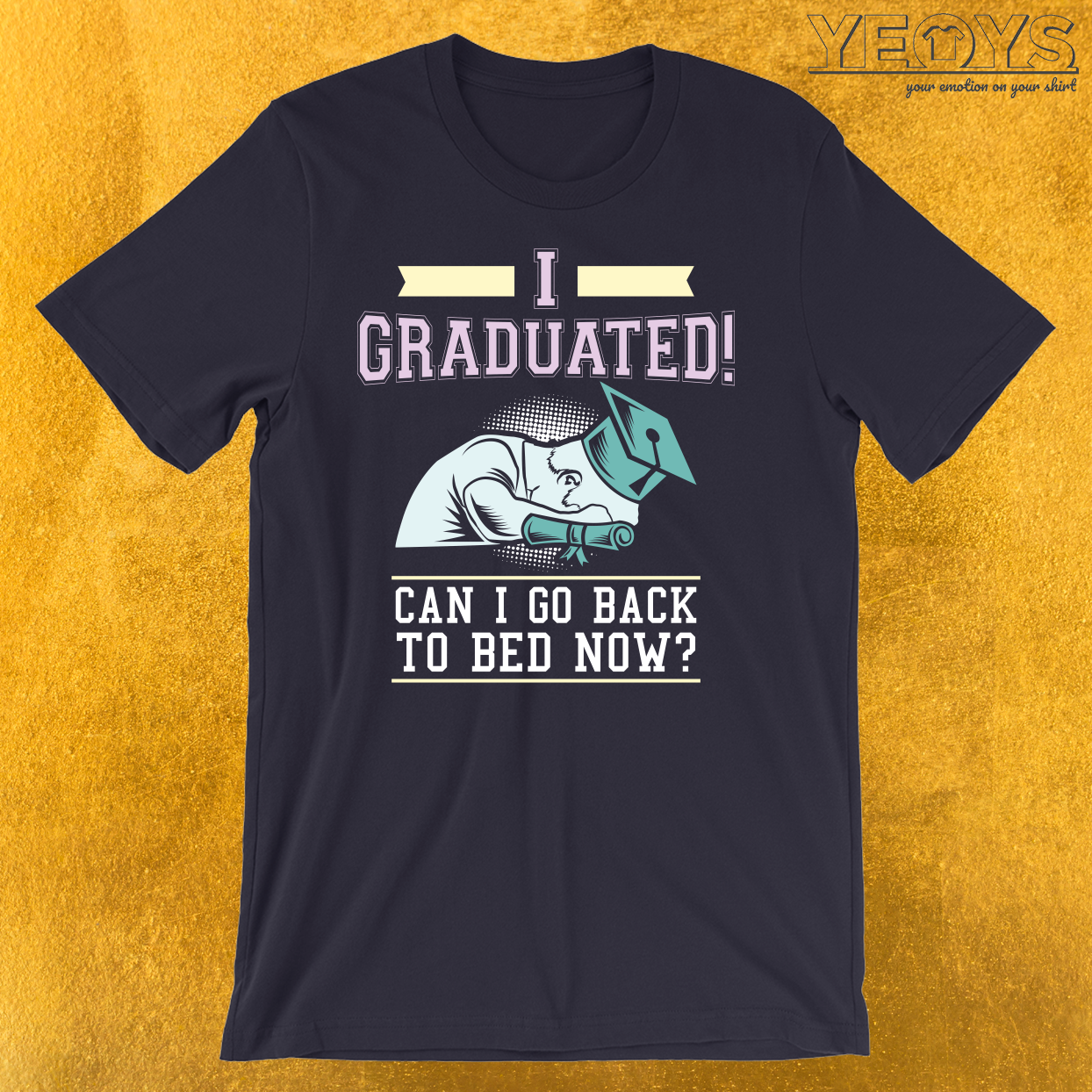 I Graduated Can I Go Back To Bed Now T-Shirt