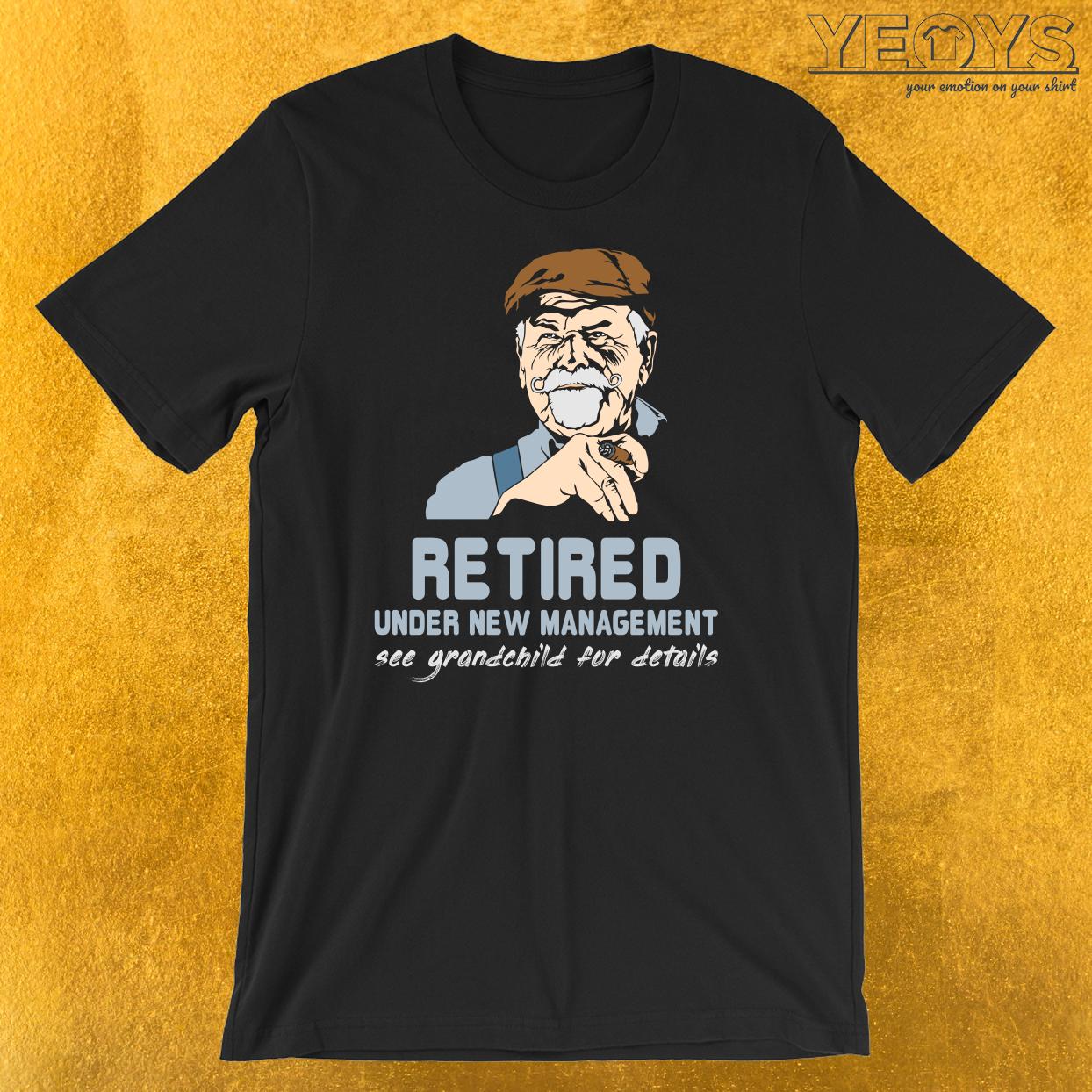 Retired Under New Management Grandchild T-Shirt