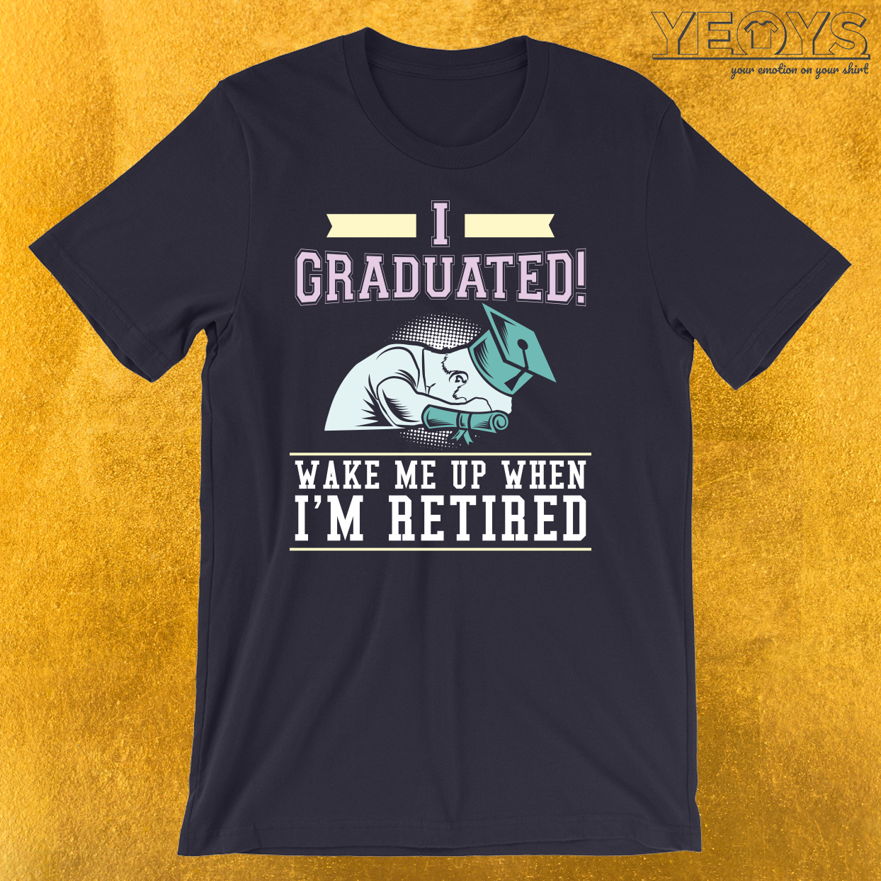 I Graduated Wake Me Up When I'm Retired T-Shirt
