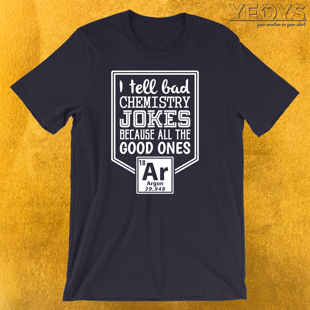 I Tell Bad Chemistry Jokes The Good Ones Argon T-Shirt