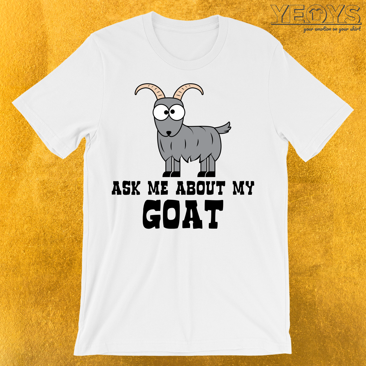 Ask Me About My Goat T-Shirt