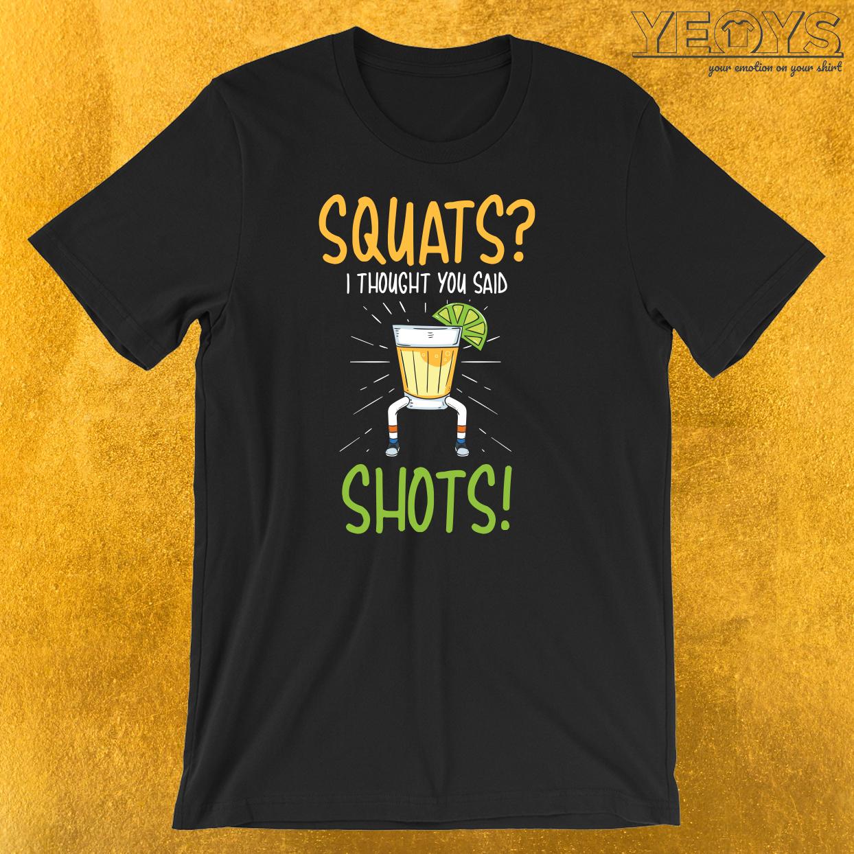 Squats I Thought You Said Shots T-Shirt