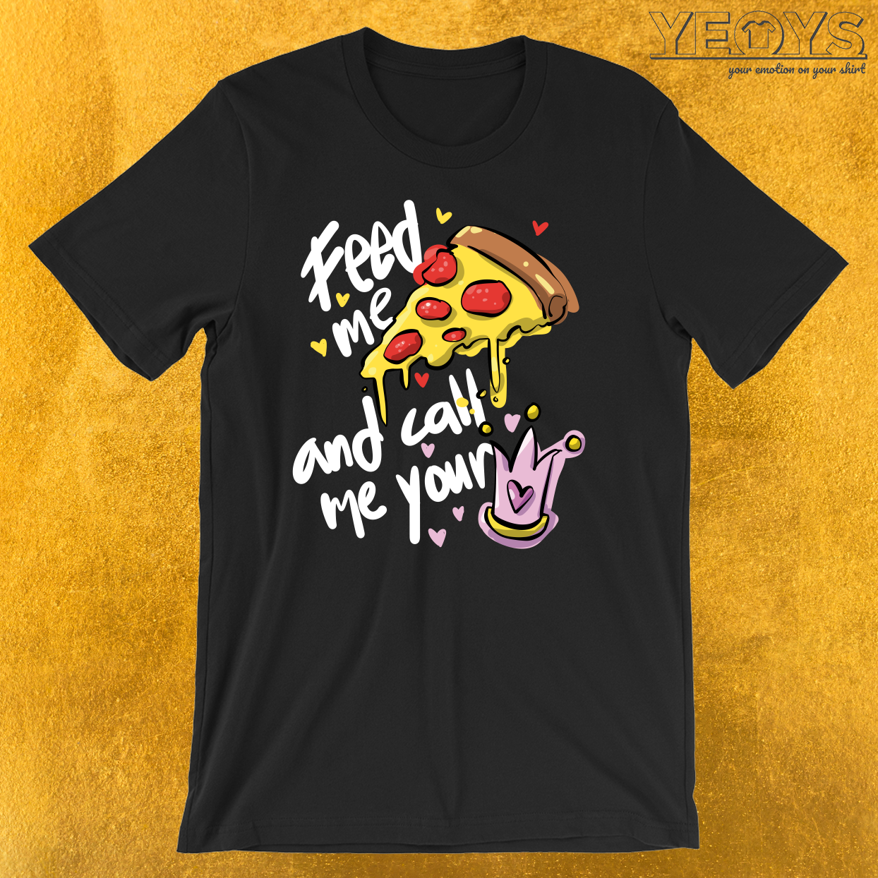 Feed Me Pizza And Call Me Your Princess T-Shirt