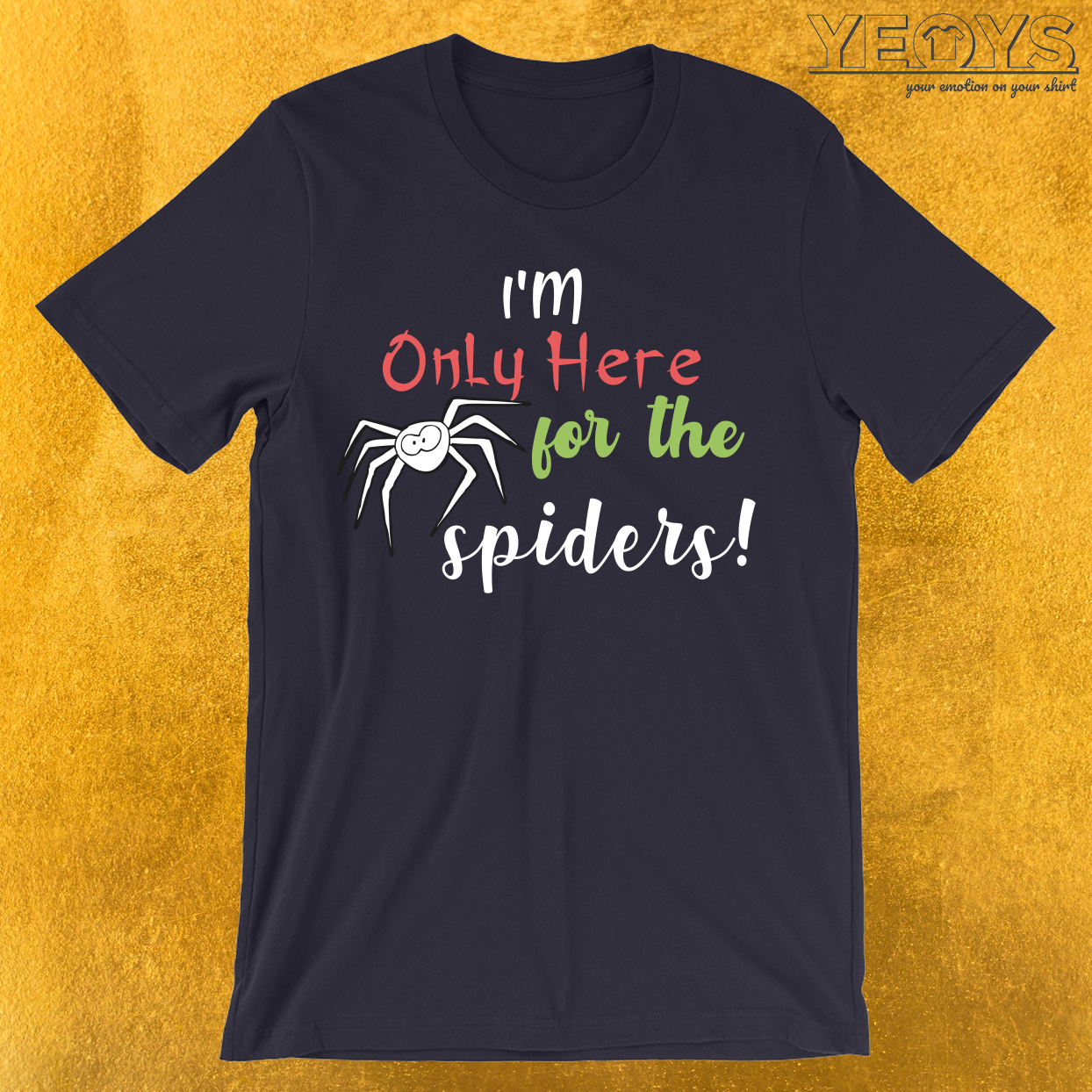 I'm Only Here For The Spiders T-Shirt