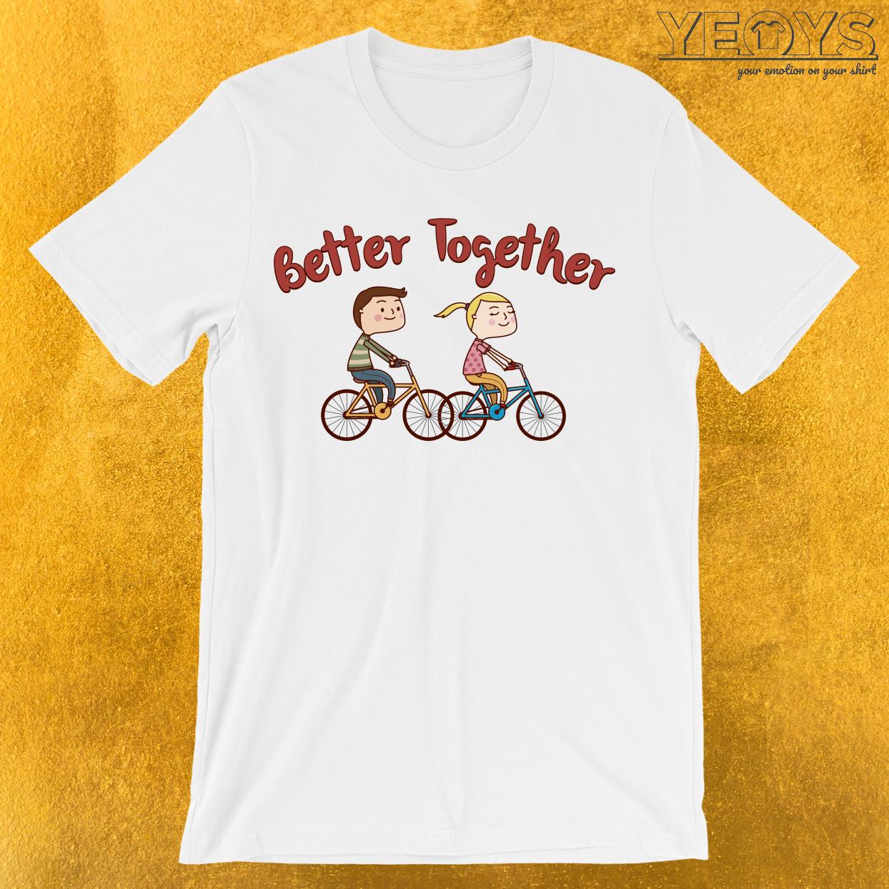 Better Together Biking Couple T-Shirt