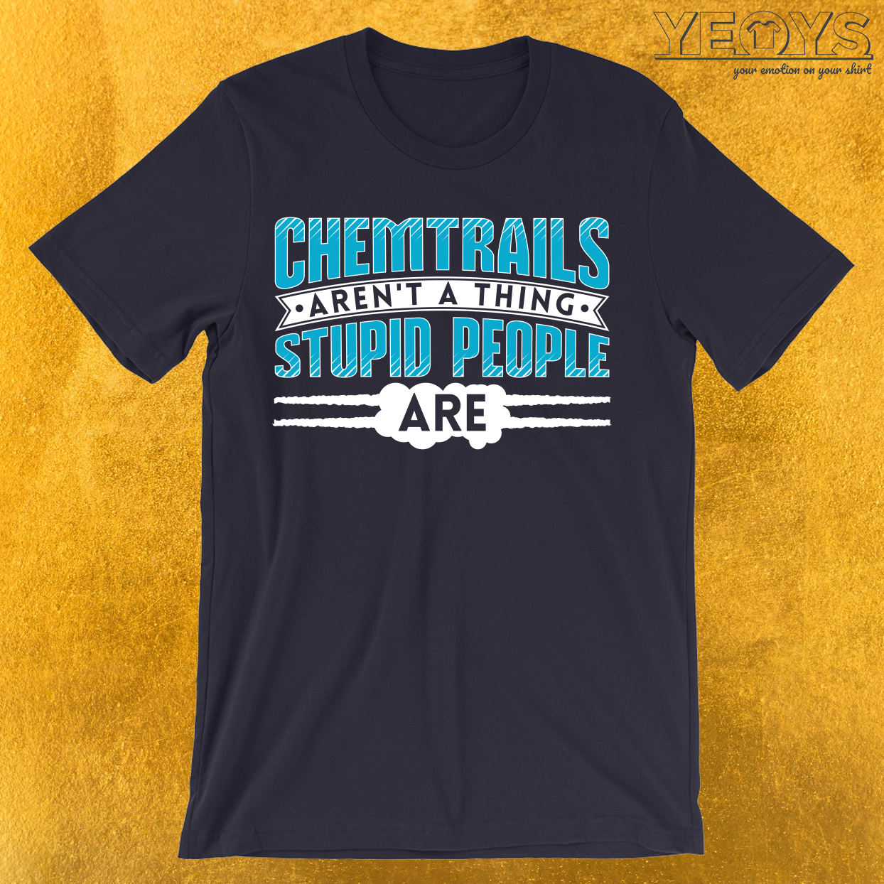 Chemtrails Aren't A Thing Stupid People Are T-Shirt
