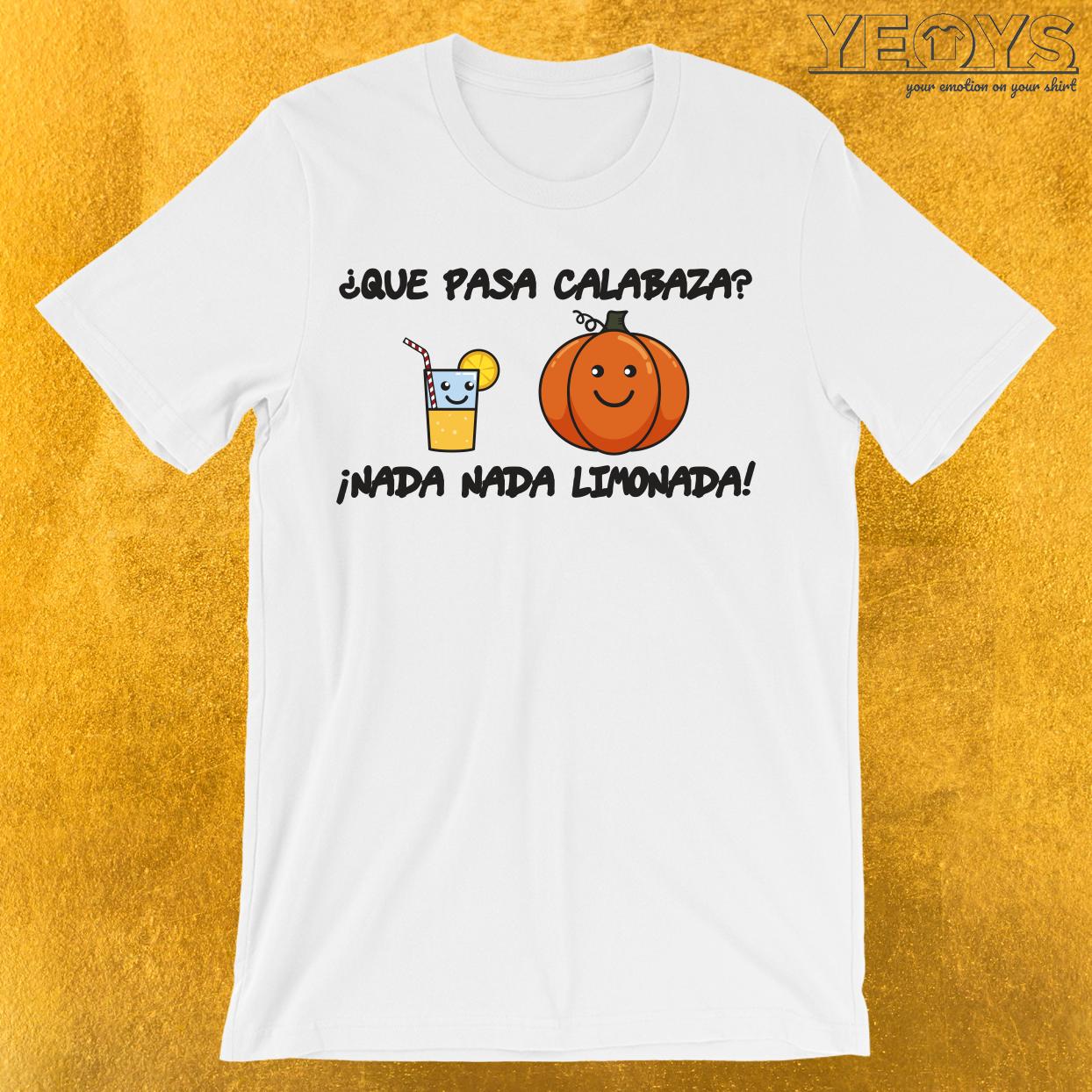 Que Pasa Calabaza Nada Limonada T-Shirt
