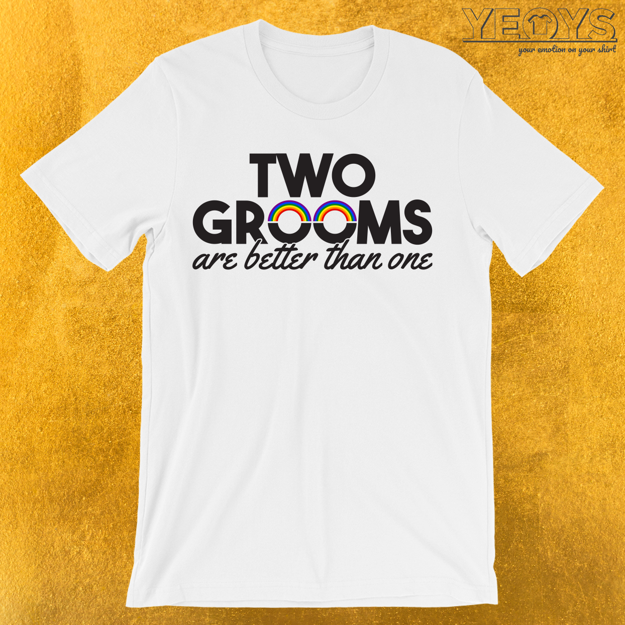 Two Grooms Are Better Than One T-Shirt