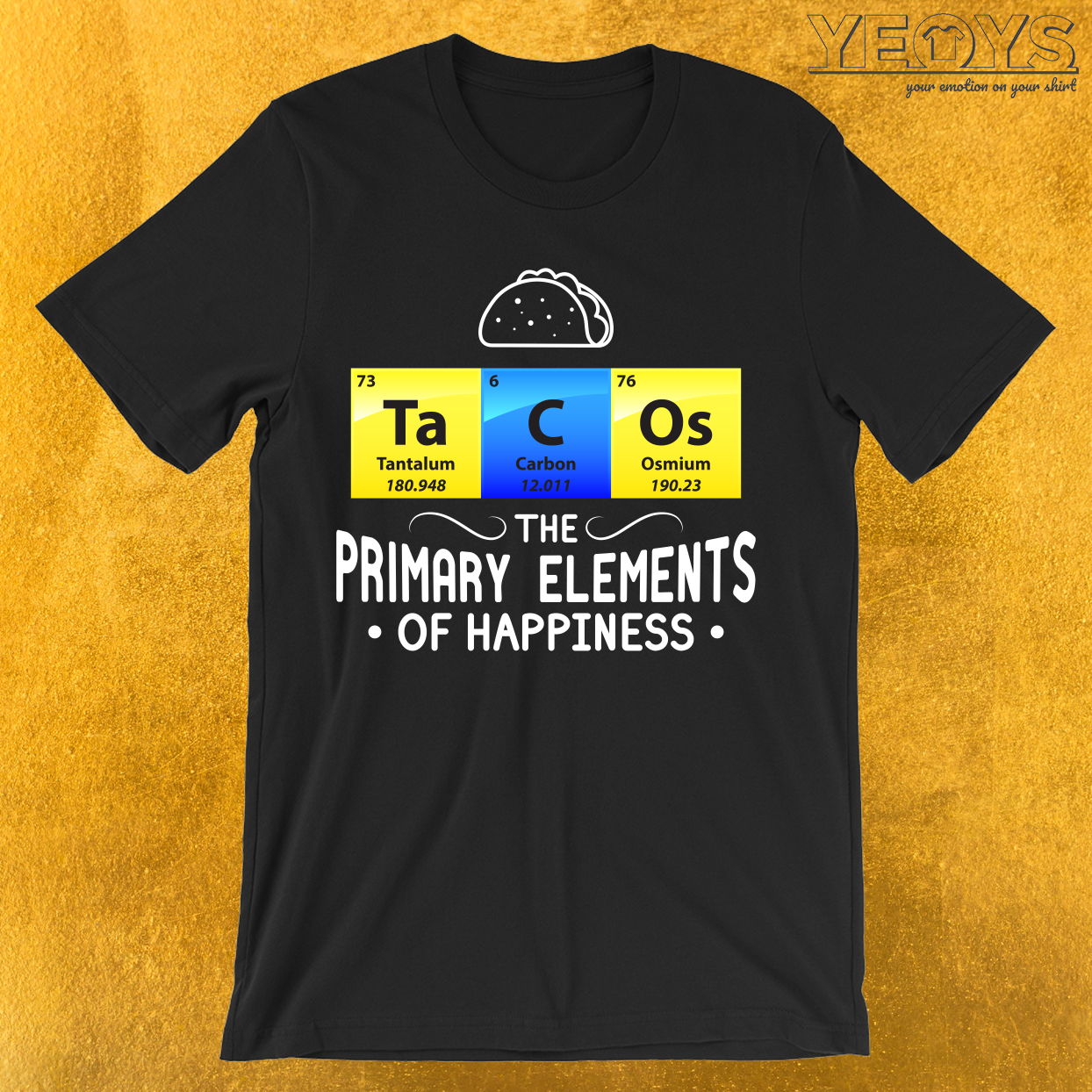 Tacos The Primary Elements Of Happiness T-Shirt
