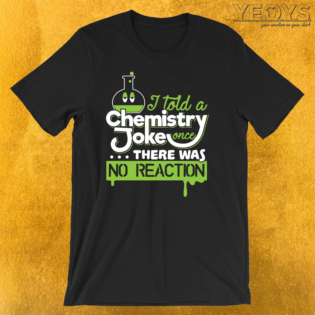 I Told A Chemistry Joke Once… There was no Reaction T-Shirt