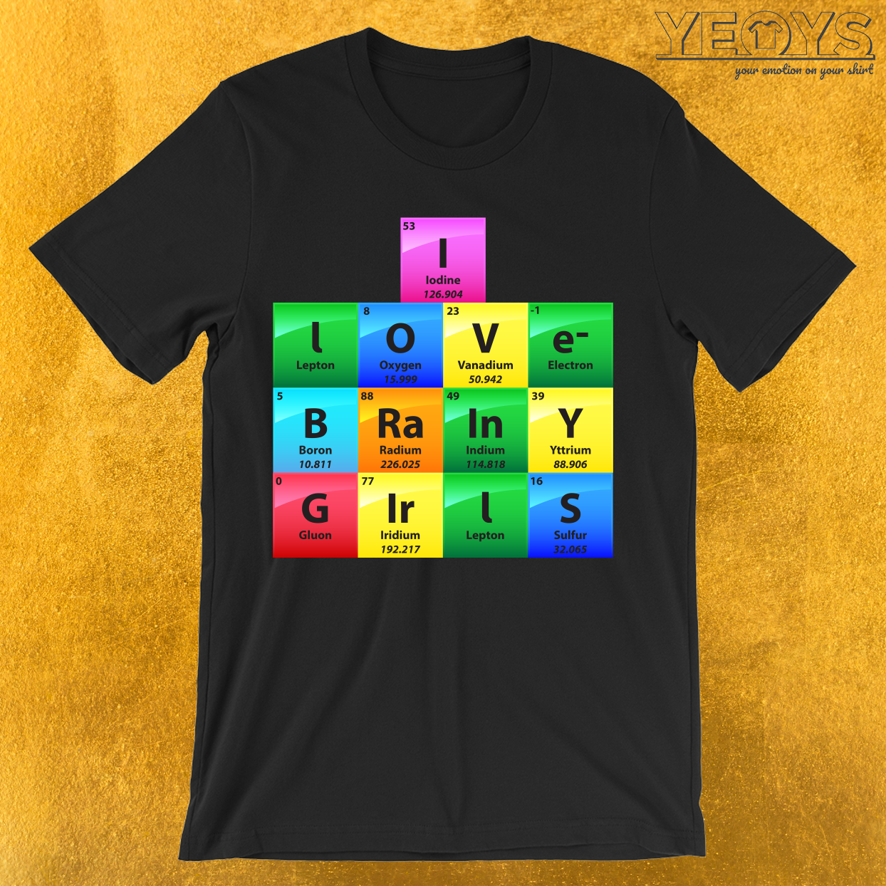 I Love Brainy Girls Periodic Table Of Elements T-Shirt
