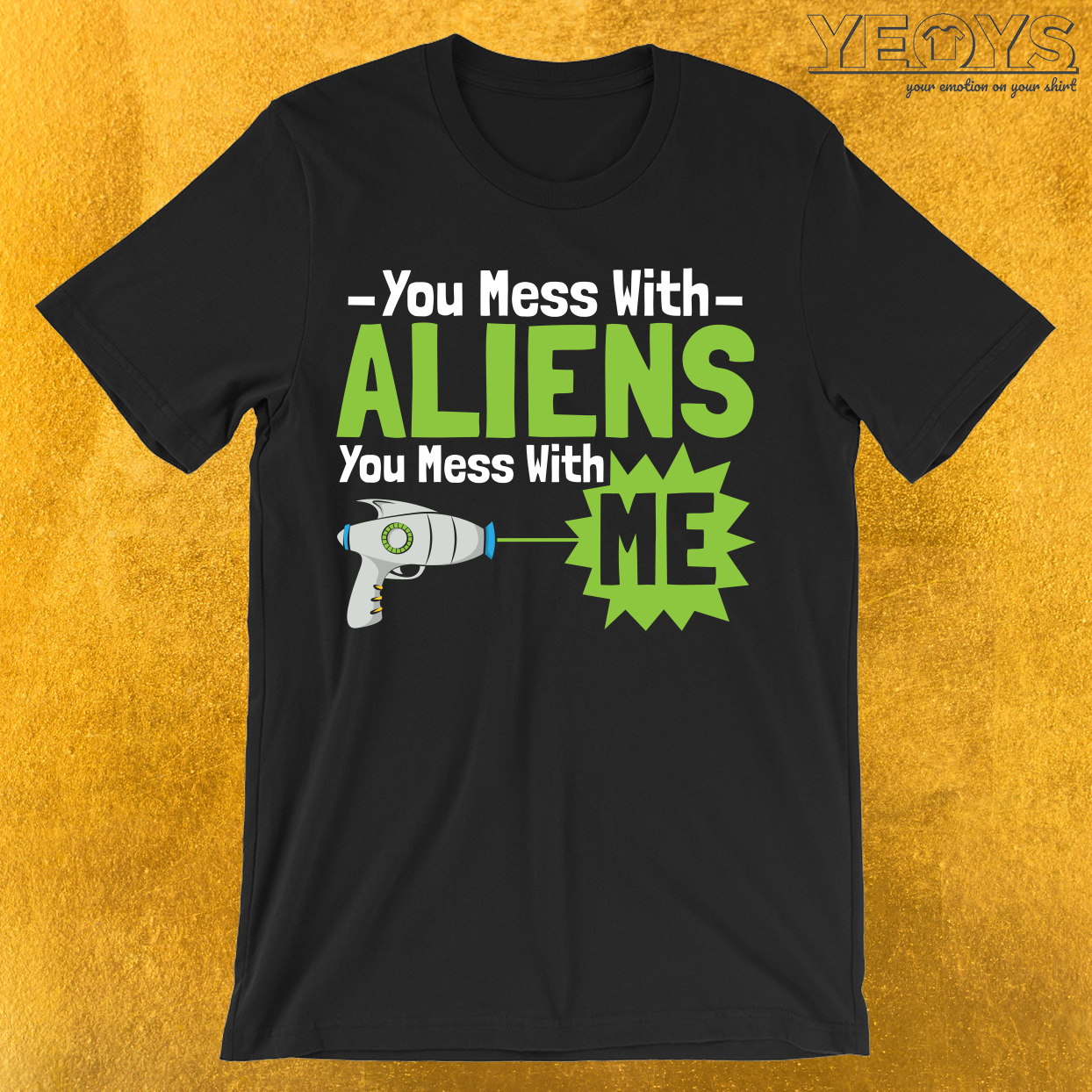You Mess With Aliens You Mess With Me T-Shirt