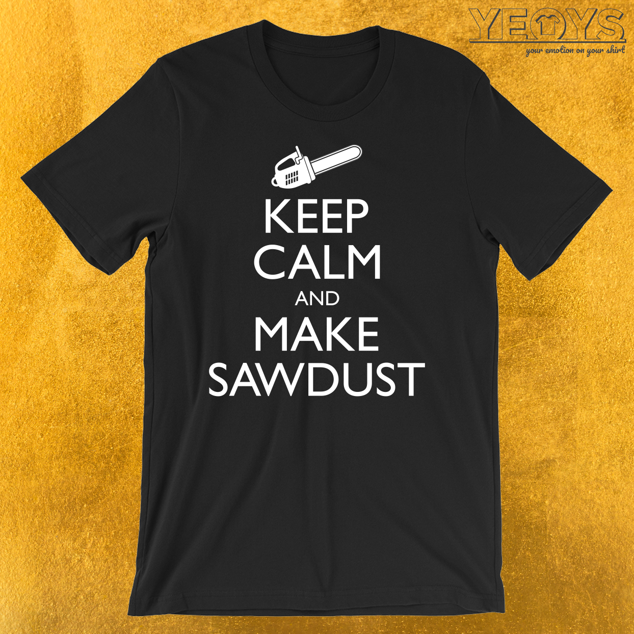 Keep Calm And Make Sawdust T-Shirt