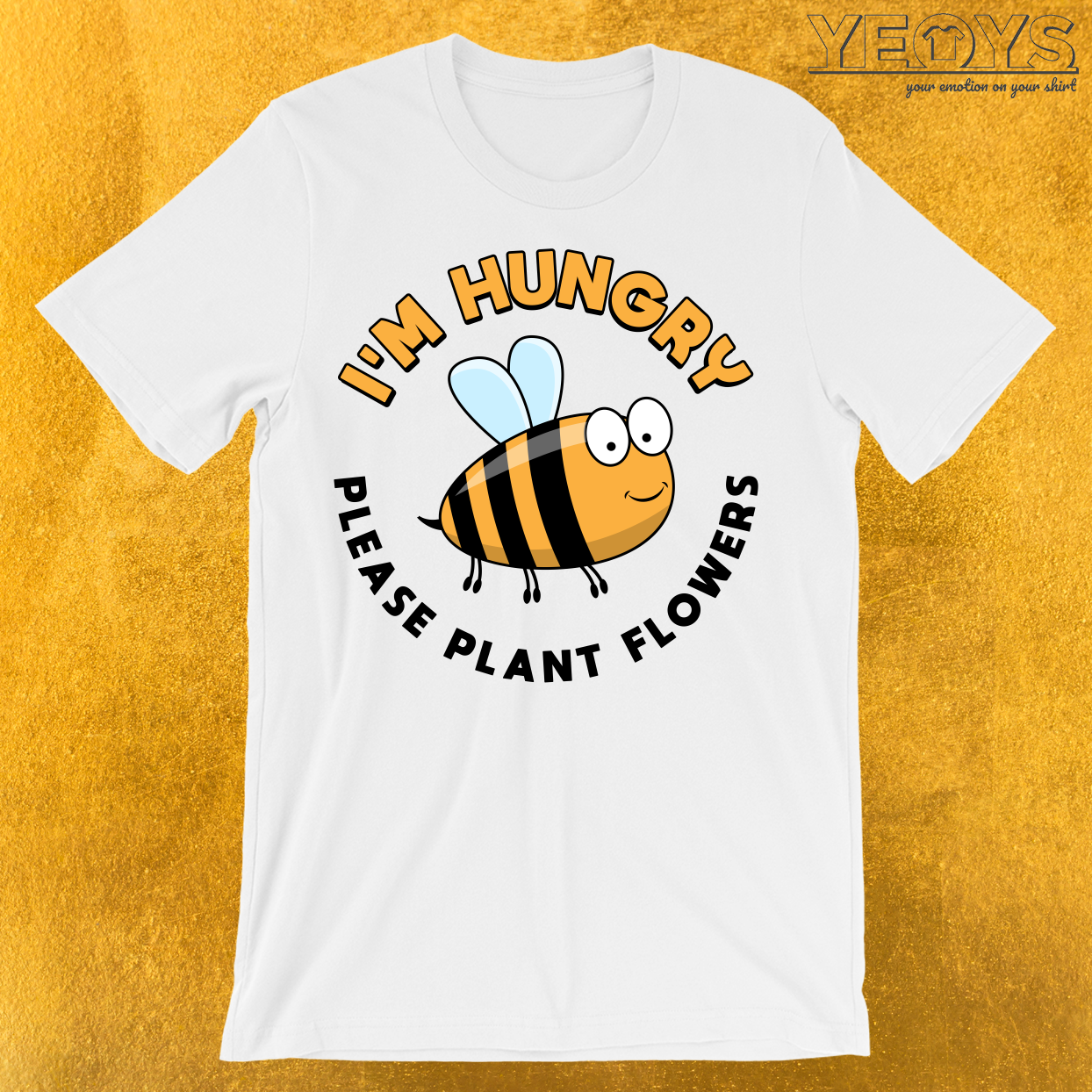 I'm Hungry Please Plant Flowers T-Shirt