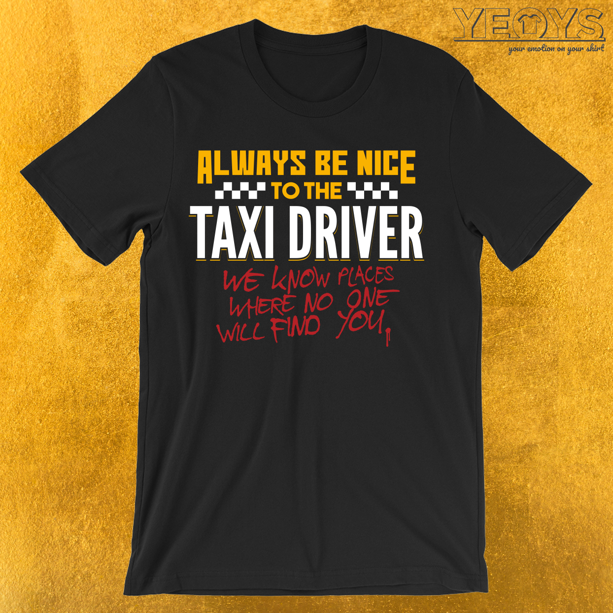 Always Be Nice To The Taxi Driver T-Shirt
