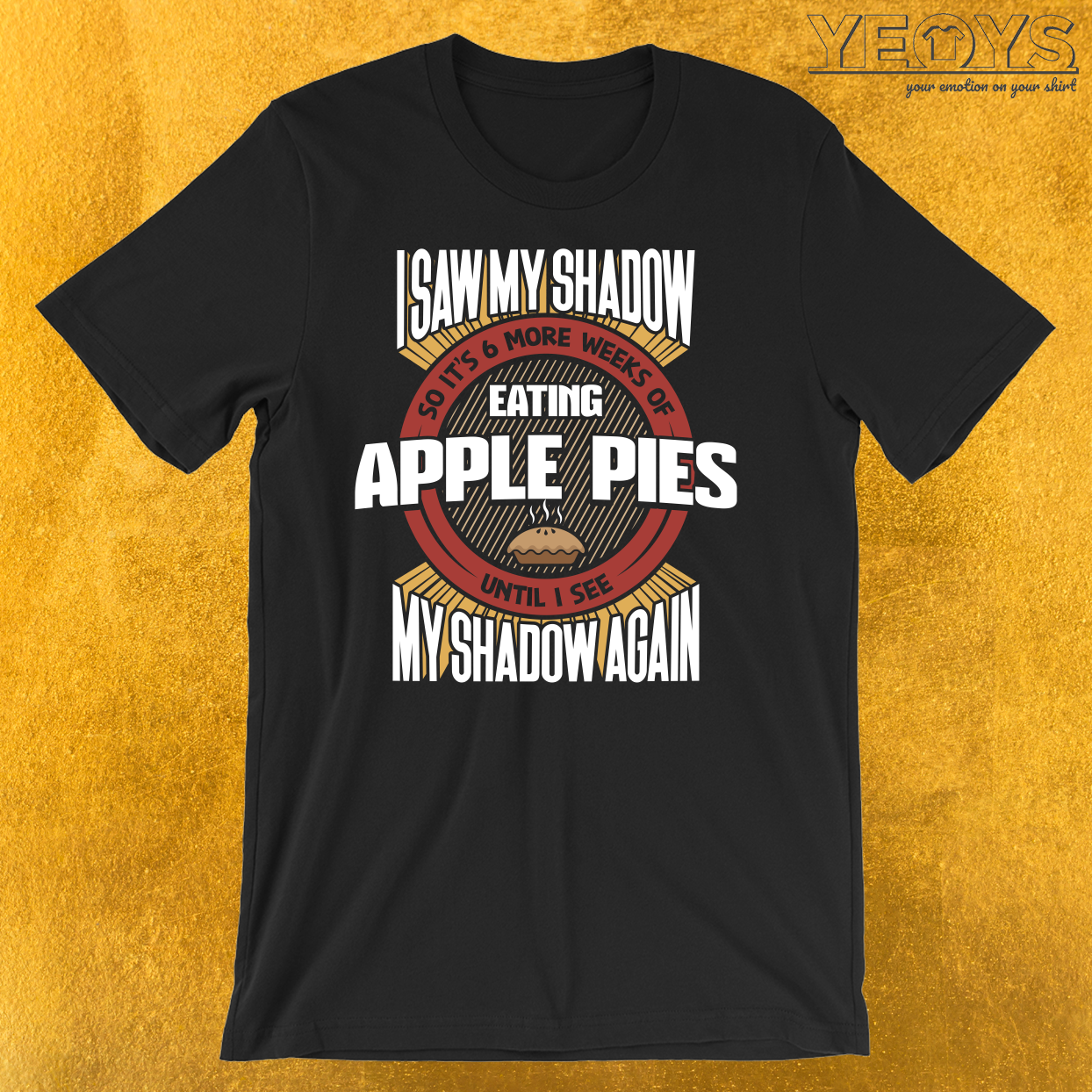 6 More Weeks Of Eating Apple Pies T-Shirt