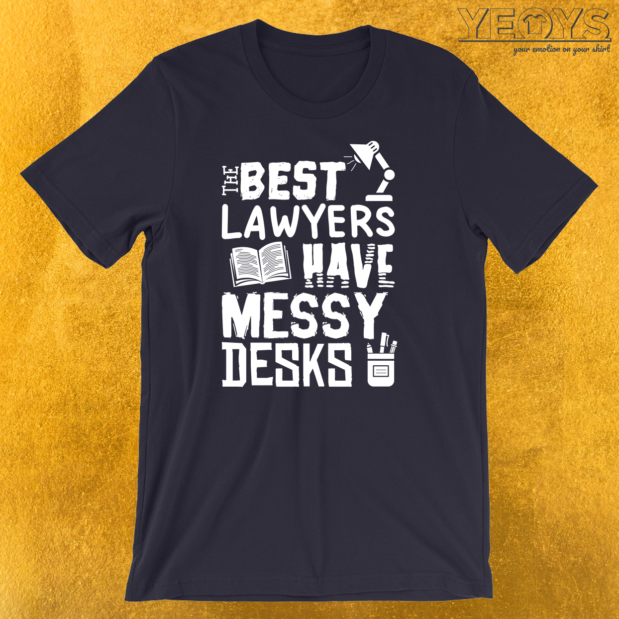 The Best Lawyers Have Messy Desks T-Shirt