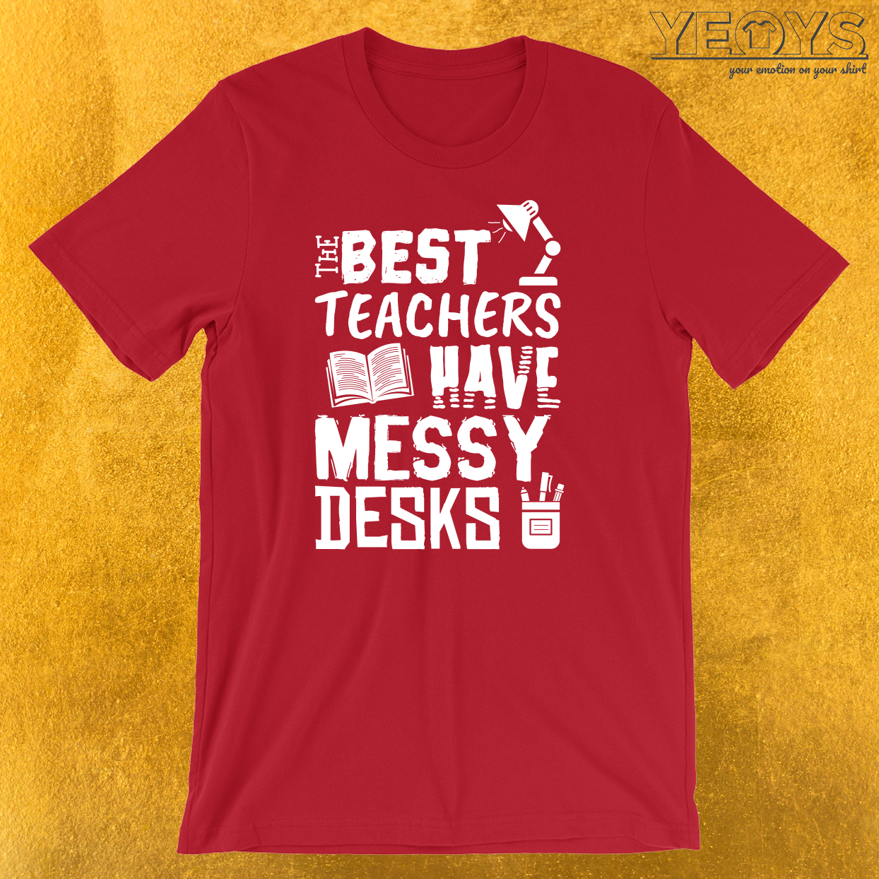 The Best Teachers Have Messy Desks T-Shirt
