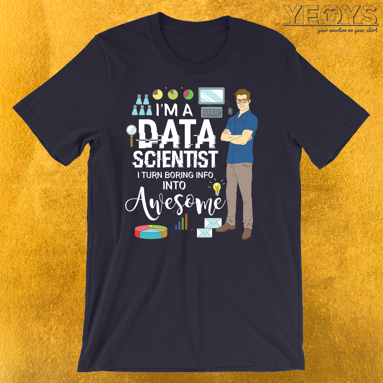 I'm A Data Scientist I Turn Boring Info Into Awesome T-Shirt