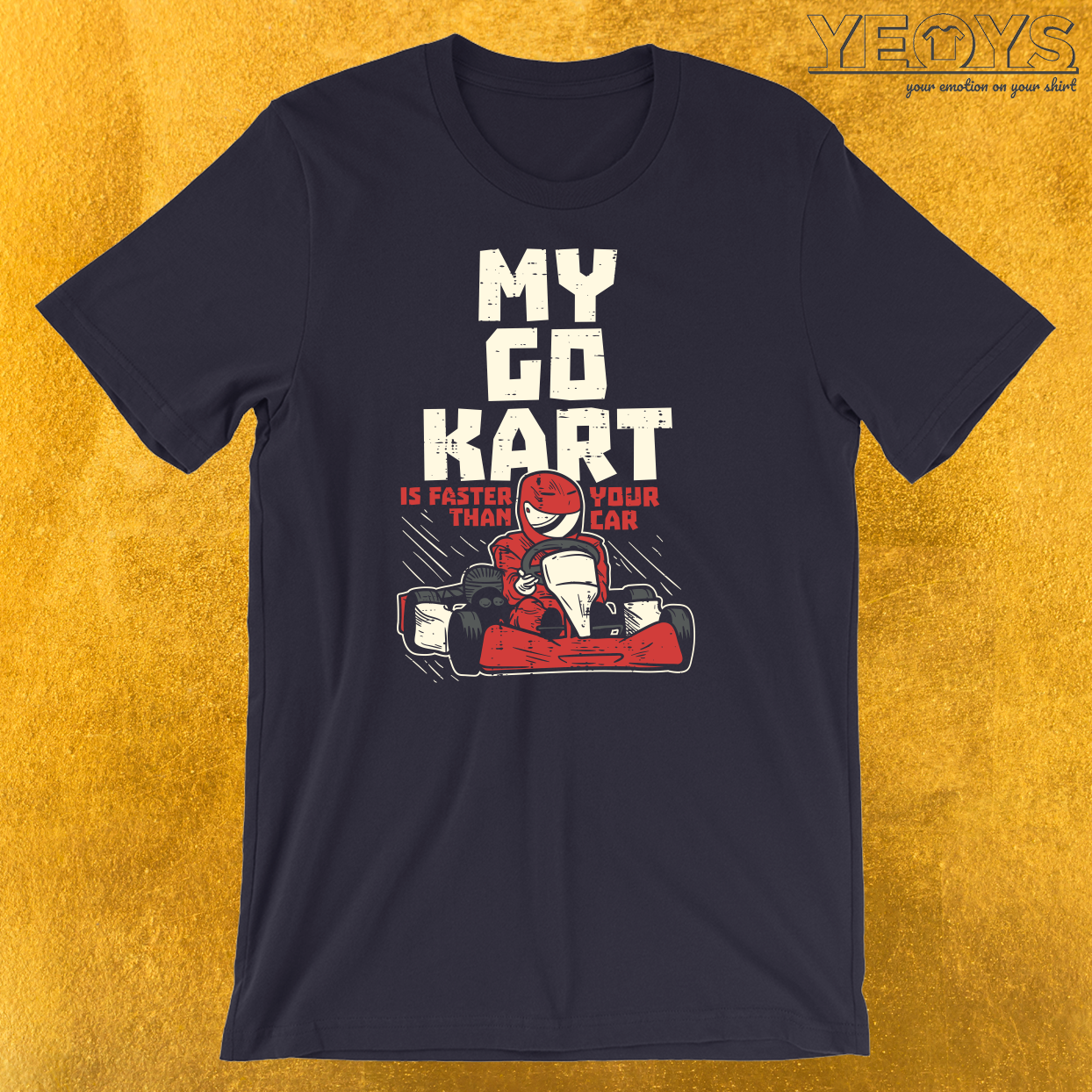 My Go Kart Is Faster Than Your Car T-Shirt