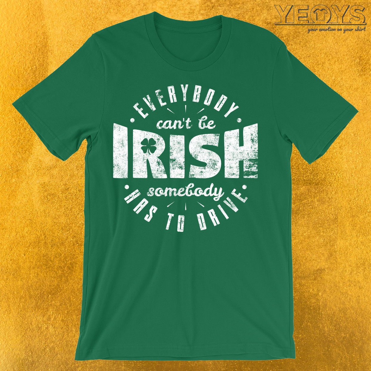 Everybody Can't Be Irish T-Shirt