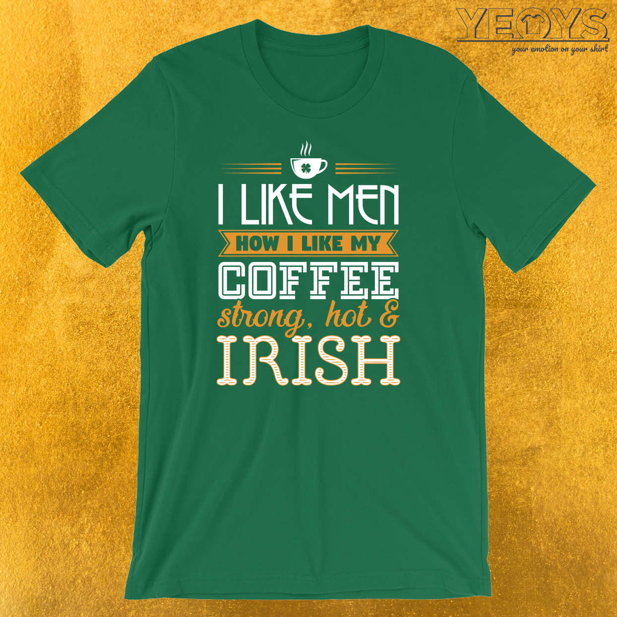 I Like Men Coffee Hot Strong Irish T-Shirt