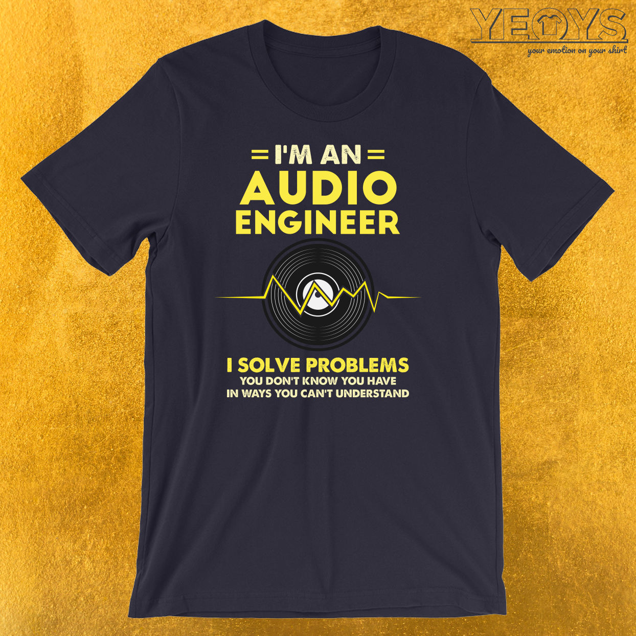 I'm An Audio Engineer T-Shirt