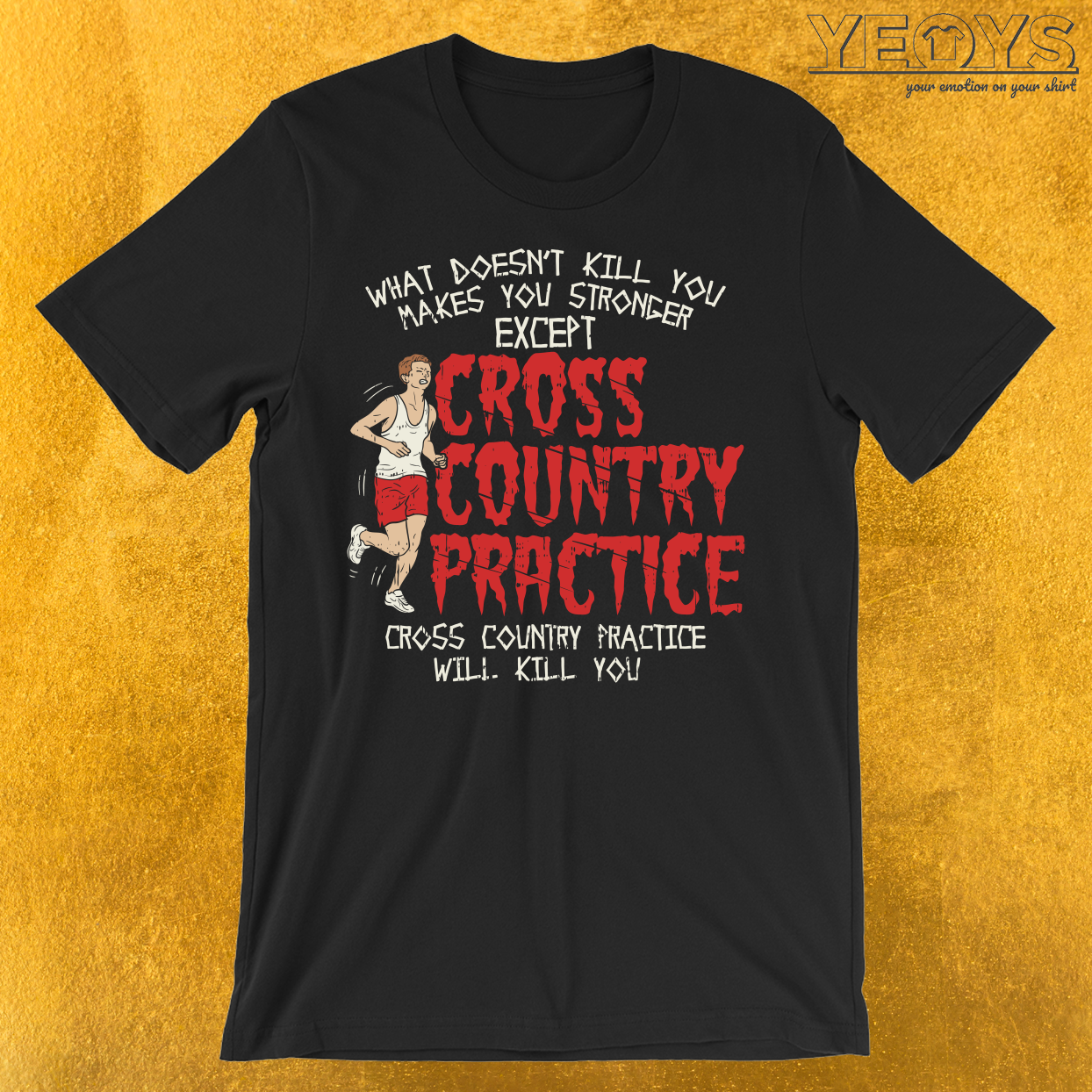 Cross Country Practice Will Kill You T-Shirt