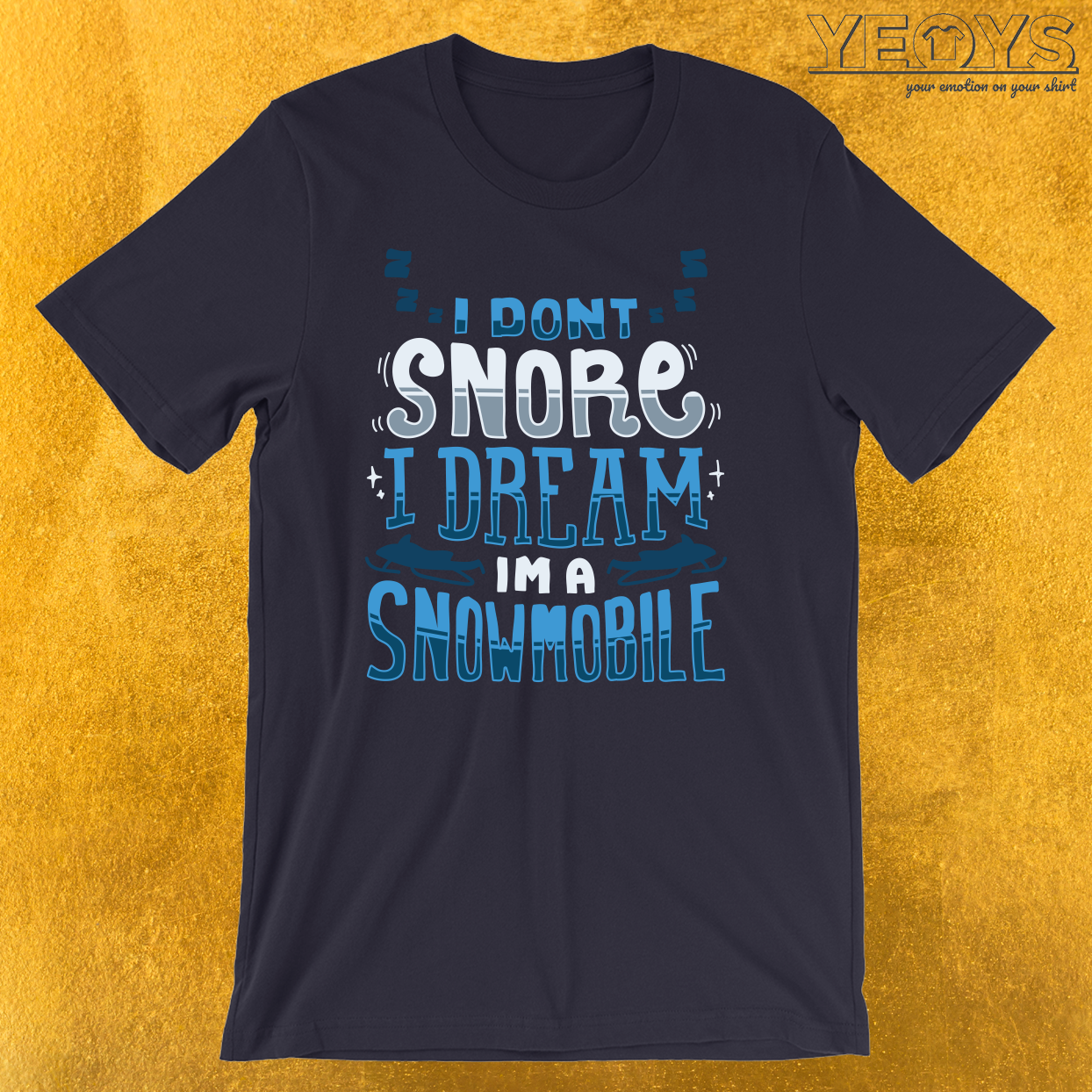 I Don't Snore I Dream I'm A Snowmobile T-Shirt