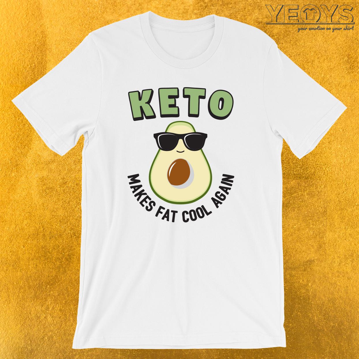 Keto Makes Fat Cool Again T-Shirt