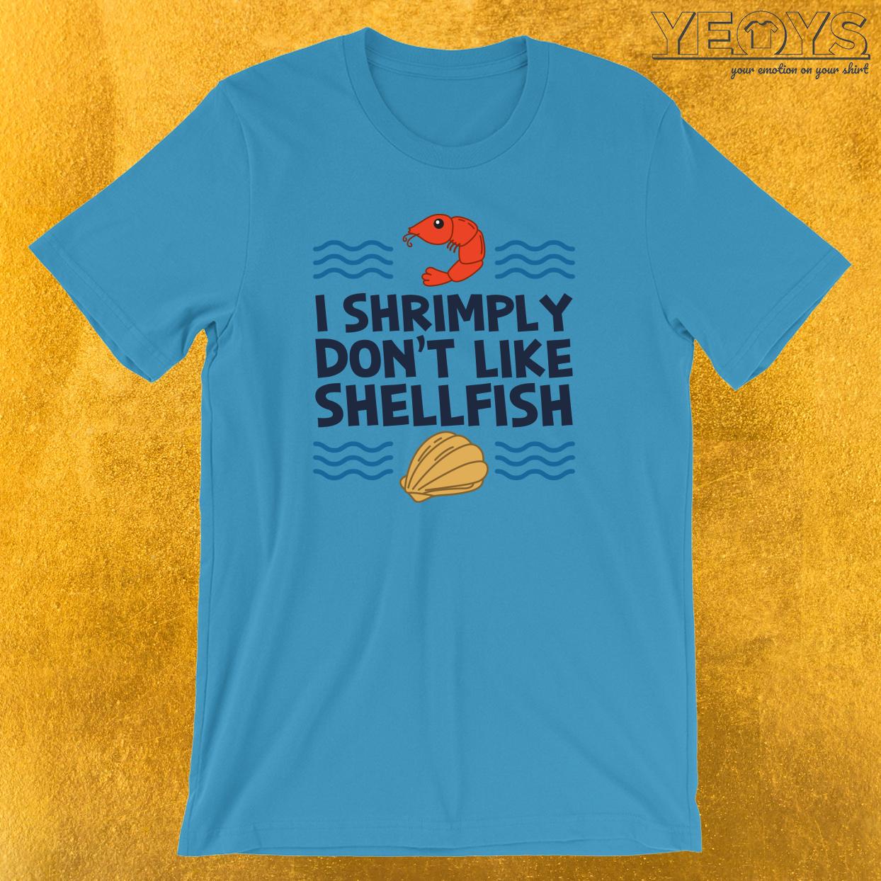 I Shrimply Don't Like Shellfish T-Shirt